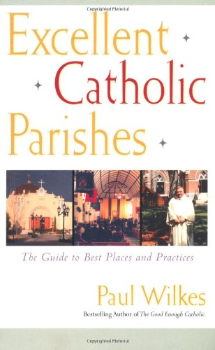 Excellent Catholic Parishes: The Guide to Best Places and...