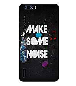 Fuson Premium Make Some Noise Metal Printed with Hard Plastic Back Case Cover for Huawei Honor 6 Plus