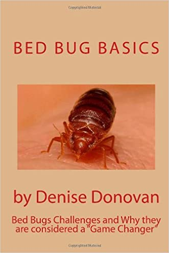 "Bed Bug Basics: Learn all about Bed Bugs, the challenges and why they are considered a ""Game Changer"" in the Pest Control Industry (The Bed Bug Chronicles) (Volume 1) written by Denise Donovan"