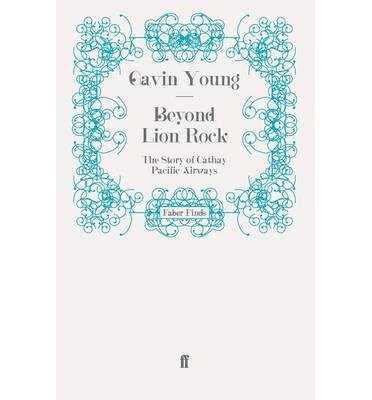 beyond-lion-rock-the-story-of-cathay-pacific-airways-author-gavin-young-published-on-april-2011