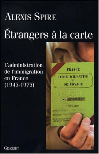 Etrangers à la carte : L'admnistration de l'immigration en France (1945-1975)