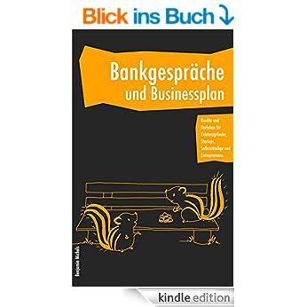 http://www.amazon.de/Bankgespr%C3%A4che-Businessplan-Existenzgr%C3%BCnder-Selbstst%C3%A4ndige-Entrepreneure-ebook/dp/B00UV839K4/ref=sr_1_6?ie=UTF8&qid=1427888721&sr=8-6&keywords=Benjamin+Michels