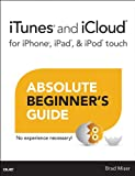 iTunes and iCloud for iPhone, iPad, & iPod touch Absolute Beginners Guide