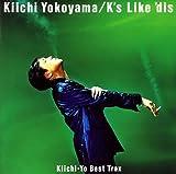 K's Like 'dis ~ Kiichi‐Yo Best Trax
