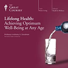 Lifelong Health: Achieving Optimum Well-Being at Any Age  by The Great Courses Narrated by Dr. Anthony A. Goodman