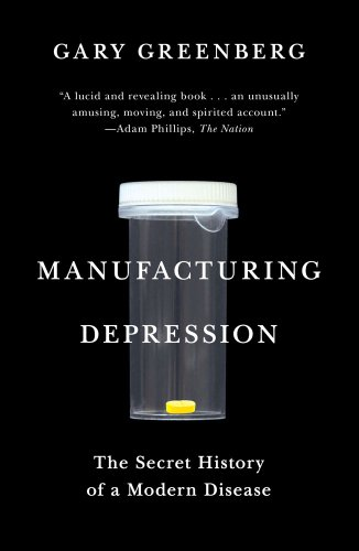Manufacturing Depression: The Secret History of a Modern Disease: Gary Greenberg: 9781416569800: Amazon.com: Books