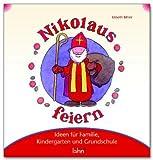 Mit Kindern Nikolaus feiern: Ideen für Familie, Kindergarten und Grundschule - Elsbeth Bihler