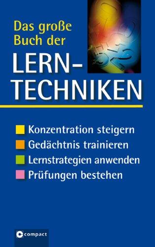 Das große Buch der Lerntechniken: Konzentration steigern. Gedächtnis trainieren. Lernstrategien anwenden. Prüfungen bestehen, Buch