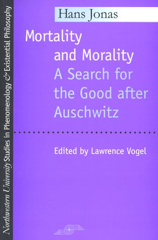 Mortality and Morality: A Search for Good After Auschwitz: Search for the Good After Auschwitz (Studies in Phenomenology and Existential Philosophy)