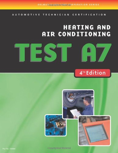 Ase Test Preparation- A7 Heating And Air Conditioning (Ase Test Prep: Heating/Air Conditioning Test A7)