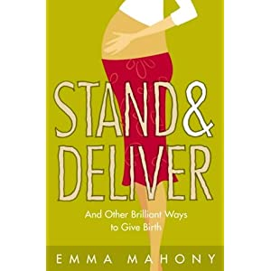 Stand and Deliver!: And other Brilliant Ways to Give Birth