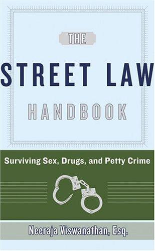 Street Law Handbook : Surviving Sex, Drugs, and Petty Crime, NEERAJA VISWANATHAN