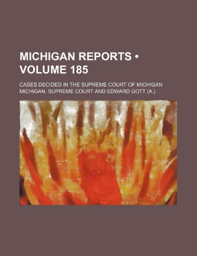 Michigan Reports (Volume 185); Cases Decided in the Supreme Court of Michigan