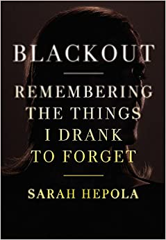 Blackout Remembering the Things I Drank to Forget full book free