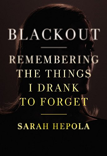 Download Blackout: Remembering the Things I Drank to Forget