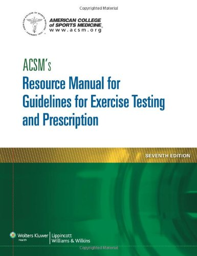 ACSM's Resource Manual for Guidelines for Exercise Testing and...