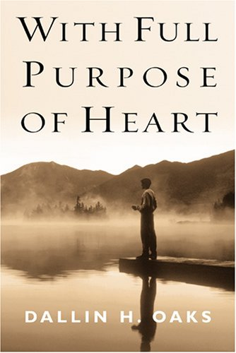 With Full Purpose of Heart: Collection of Messages by Dallin H. Oaks, DALLIN H. OAKS