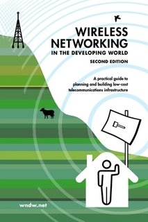 Wireless Networking in the Developing World: Second Edition