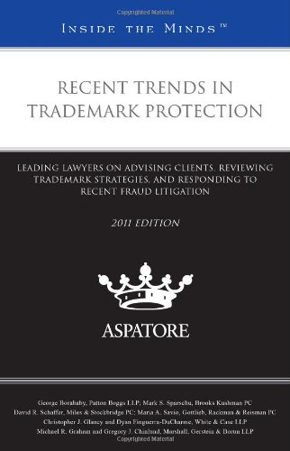 Recent Trends In Trademark Protection, 2011 Ed.: Leading Lawyers On Advising Clients, Reviewing Trademark Strategies, And Responding To Recent Fraud Litigation (Inside The Minds)