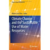 Climate Change and the Sustainable Use of Water Resources (Climate Change Management)