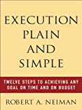 img - for Execution Plain and Simple : Twelve Steps to Achieving Any Goal on Time and On Budget book / textbook / text book
