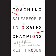 Coaching Salespeople into Sales Champions: A Tactical Playbook for Managers and Executives (       UNABRIDGED) by Keith Rosen Narrated by Dennis Holland