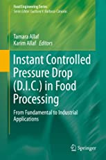 Instant Controlled Pressure Drop (D.I.C.) in Food Processing: From Fundamental to Industrial Applications (Food Engineering Series)