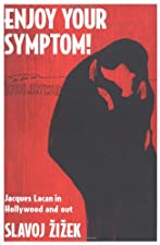 Enjoy Your Symptom! Jacques Lacan in Hollywood and Out by Slavoj Zizek