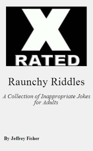 Jeffrey Fisher - Raunchy Riddles: A Collection of Inappropriate Jokes for Adults (English Edition)