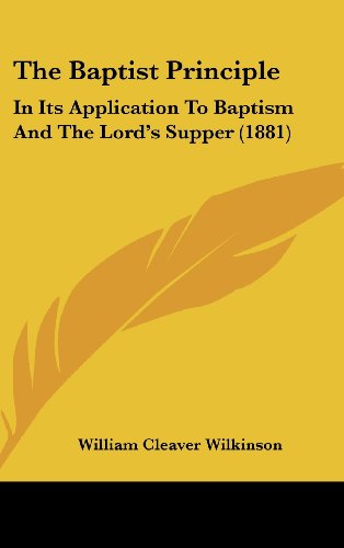 The Baptist Principle: In Its Application to Baptism and the Lord's Supper (1881)