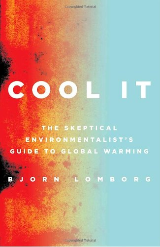 Cool It: The Skeptical Environmentalist's Guide to Global Warming