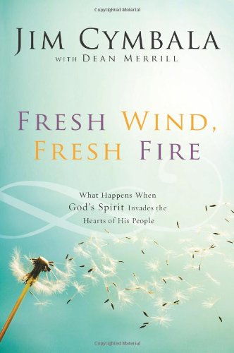 Fresh Wind Fresh Fire What Happens When God s Spirit Invades the Hearts of His People310251540