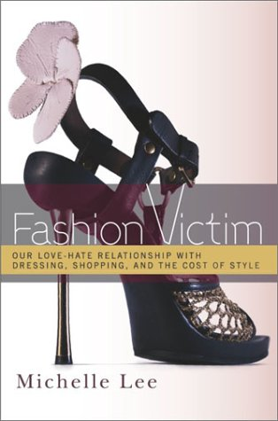 Fashion Victim: Our Love-Hate Relationship with Dressing, Shopping, and the Cost of Style