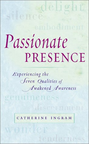 Passionate Presence : Experiencing the Seven Qualities of Awakened Awareness, CATHERINE INGRAM