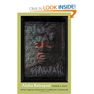 Aloha Betrayed: Native Hawaiian Resistance to American Colonialism (American Encounters Global Interactions) by Noenoe K. Silva
