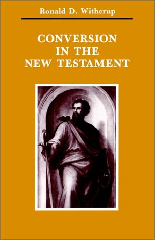 Conversion in the New Testament (Zacchaeus Studies. New Testament), RONALD D. WITHERUP