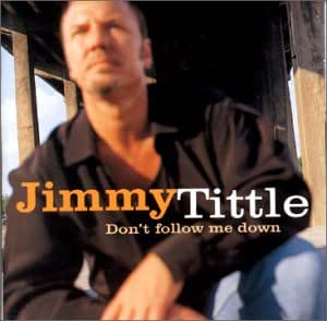 Jimmy Tittle - Don't Follow Me Down