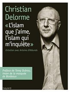 L'islam que j'aime, l'islam qui m'inquiète : entretien avec Antoine d'Abbundo