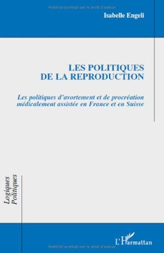 Les politiques de la reproduction : Les politiques d'avortement et de procréation médicalement assistées en France et en Suisse