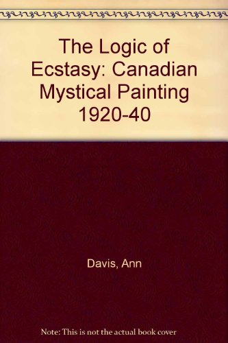 The logic of ecstasy: Canadian mystical painting, 1920-1940
