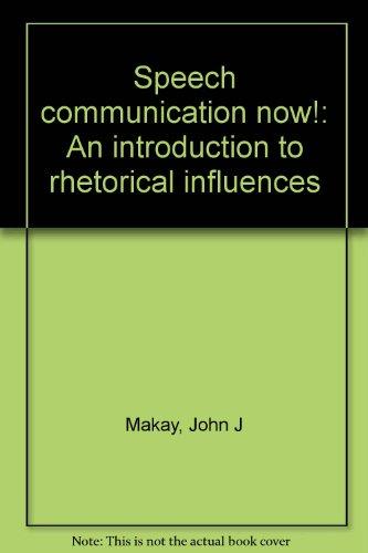 Speech communication now!: An introduction to rhetorical influences