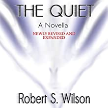 The Quiet: A Novella (       UNABRIDGED) by Robert S. Wilson Narrated by R E Lamoureux