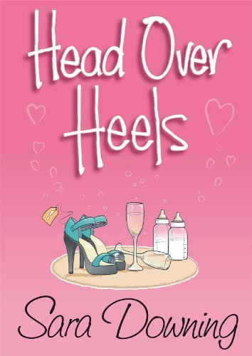 Head Over Heels (A chick lit novel about love, friendship...and shoes)