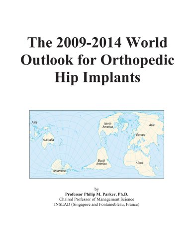 The 2009-2014 World Outlook for Orthopedic Hip Implants