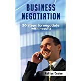 Business Negotiation: 20 Steps To Negotiate With Results, Making Deals, Negotiation Strategies, Get What You Want, When You Want It, Achieve Brilliant Results, Negotiation Genius, Leadership ~ Ashton Cruise