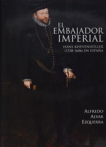 El embajador imperial Hans Khevenhüller (1538-1606) en España (Derecho Histórico)