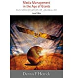 img - for [(Media Management in the Age of Giants: Business Dynamics of Journalism)] [Author: Dennis F. Herrick] published on (August, 2012) book / textbook / text book
