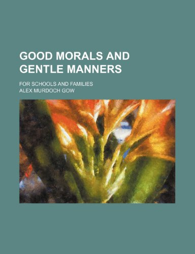 Good morals and gentle manners; For schools and families