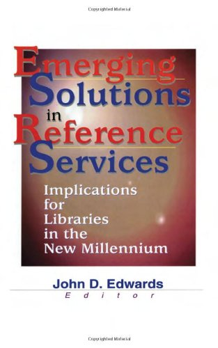 Emerging Solutions In Reference Services: Implications For Libraries In The New Millennium (Monograph Published Simultaneously As Legal Reference Services Quarterly, 1/2)