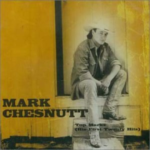 MARK CHESNUTT - Top Marks: His First 20 Hits - Zortam Music